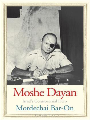 Moshe Dayan: Israel's Controversial Hero