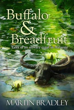 Buffalo & Breadfruit: Tales of an Unwary Expat in Malaysia