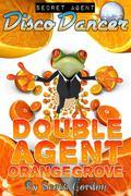 Secret Agent Disco Dancer: Double Agent Orangegrove
