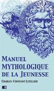 Manuel mythologique de la Jeunesse (Illustré)
