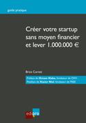 Créer votre start-up sans moyen financier et lever 1.000.000€