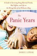 The Panic Years: A Guide to Surviving Smug Married Friends, Bad Taffeta, and Life on the WrongSide of 25 without a Ring