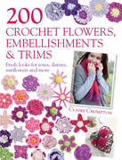 200 Crochet Flowers, Embellishments & Trims: Contemporary Designs for Embellishing All of Your Accessories