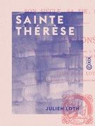 Sainte Thérèse - Son siècle, sa vie, son œuvre