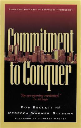 Commitment to Conquer: Redeeming Your City by Strategic Intercession