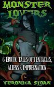 Monster Lovers: 6 Erotic Tales of Tentacles, Aliens and Impregnation