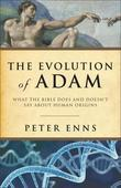 Evolution of Adam, The: What the Bible Does and Doesn't Say about Human Origins