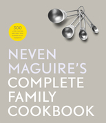 Neven Maguire's Complete Family Cookbook