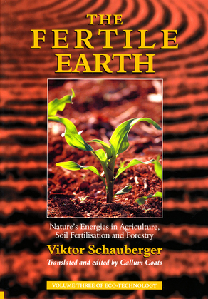 The Fertile Earth – Nature's Energies in Agriculture, Soil Fertilisation and Forestry