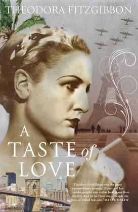 A Taste of Love – The Memoirs of Bohemian Irish Food Writer Theodora FitzGibbon