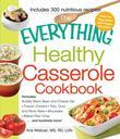 The Everything Healthy Casserole Cookbook: Includes - Bubbly Black Bean and Cheese Dip, Chicken Jambalaya, Seitan Shepard's Pie, Turkey and Summer Squ