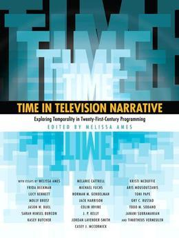 Time in Television Narrative: Exploring Temporality in Twenty-First-Century Programming