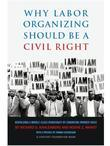 Why Labor Organizing Should Be a Civil Right: Rebuilding a Middle-Class Democracy by Enhancing Worker Voice