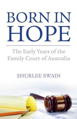 Born in Hope: The Early Years of the Family Court in Australia