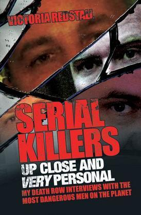 Serial Killers Up Close and Very Personal: My Death Row Interviews with the Most Dangerous Men on the Planet
