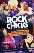 Rock Chicks: The Hottest Female Rockers from the 1960s to Now