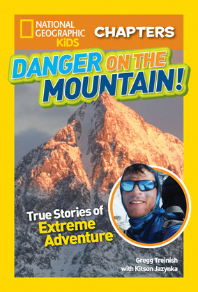 National Geographic Kids Chapters: Danger on the Mountain: True Stories of Extreme Adventures! (National Geographic Kids Chapters)
