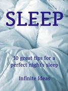 Sleep: 10 great tips for a perfect night's sleep