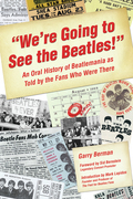 We're Going to See The Beatles!: An Oral History of Beatlemania as Told by the Fans Who Were There