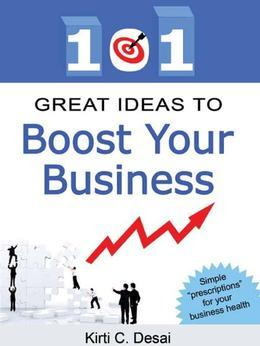 101 Great Ideas To Boost Your Business by Kirti C. Desai