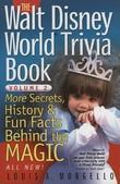 The Walt Disney World Trivia Book: More Secrets, History & Fun Facts Behind the Magic