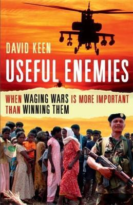 Useful Enemies: When Waging Wars Is More Important Than Winning Them