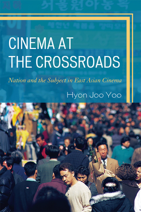 Cinema at the Crossroads: Nation and the Subject in East Asian Cinema