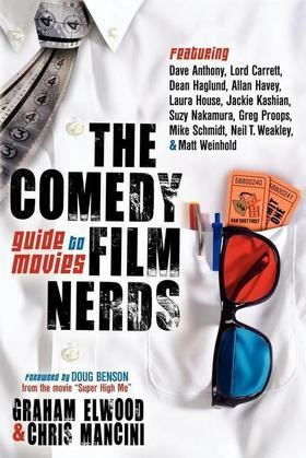 The Comedy Film Nerds Guide to Movies: Featuring Dave Anthony, Lord Carrett, Dean Haglund, Allan Havey, Laura House, Jackie Kashian, Suzy Nakamura, Gr