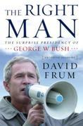 The Right Man: The Surprise Presidency of George W. Bush