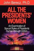 All the Presidents' Women: An Examination of Sexual Styles of Presidents Truman through Clinton