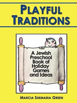 Playful Traditions: A Jewish Preschool Book of Holiday Games and Ideas