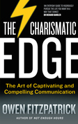 The Charismatic Edge: The Art of Captivating and Compelling Communication