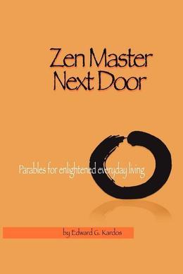 Zen Master Next Door: Parables for Enlightened Everyday Living