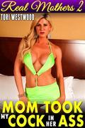 Mom Took My C*ck in Her A** : Real Mothers 2 (Mommy Son Taboo Anal Sex Incest Family Sex XXX Erotica Mom Son Erotica Taboo Erotica Incest Erotica)