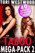 Taboo Mega Pack 2 - 40 Stories of Ultra Taboo (Daddy Daughter Erotica Mother Son Erotica MILF Erotica Incest Erotica Lactation Erotica Bestiality Breeding Erotica Pregnancy Erotica Bundle Collection)