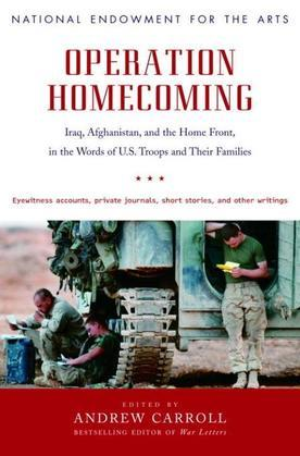 Operation Homecoming: Iraq, Afghanistan, and the Home Front, in the Words of U.S. Troops and Their Families