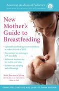 The American Academy of Pediatrics New Mother's Guide to Breastfeeding: Completely Revised and Updated Third Edition