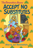 The Berenstain Bears Chapter Book: Accept No Substitutes