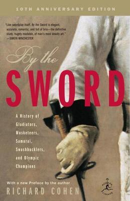 By the Sword: A History of Gladiators, Musketeers, Samurai, Swashbucklers, and OlympicChampions