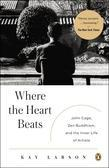 Where the Heart Beats: John Cage, Zen Buddhism, and the Inner Life of Artists
