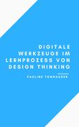 Digitale Werkzeuge im Lernprozess von Design Thinking