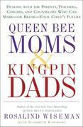 Queen Bee Moms & Kingpin Dads: Coping with the Parents, Teachers, Coaches, and Counselors Who Can Rule--or Ruin --Your Child's Life