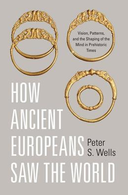 How Ancient Europeans Saw the World: Vision, Patterns, and the Shaping of the Mind in Prehistoric Times
