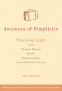 Journeys of Simplicity: Traveling Light with Thomas Merton, Bash, Edward Abbey, Annie Dillard & Others