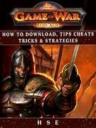 Game of War Fireage How to Download, Tips, Cheats, Tricks & Strategies