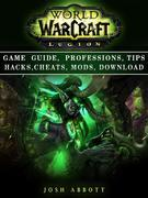 World of Warcraft Legion Game Guide, Professions, Tips Hacks, Cheats, Mods, Download