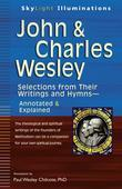 John & Charles Wesley: Selections from Their Writings and Hymns-Annotated & Explained