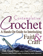 Contemplative Crochet: A Hands-On Guide for Interlocking Faith & Craft