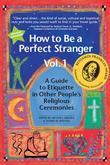 How to Be a Perfect Stranger: A Guide to Etiquette in Other People's Religious Ceremonies-Vol. 1
