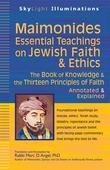 Maimonides-Essential Teachings on Jewish Faith & Ethics: The Book of Knowledge & the Thirteen Principles of Faith-Annotated & Explained